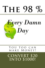 """The 98 percent """"Every Damn Day"""" You too can make money!"""