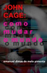 John Cage: Como Mudar o Mundo