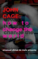 John Cage: How to Change the World
