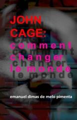 John Cage: Comment Changer le Monde
