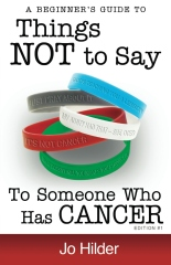 Things Not To Say To Someone Who Has Cancer - A Beginners Guide