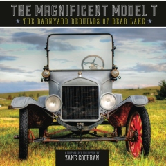 The Magnificent Model T: The Barnyard Rebuilds of Bear Lake