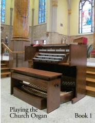 Playing the Church Organ -  Book 1
