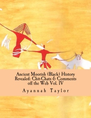 Ancient Moorish (Black) History Revealed: Chit-Chats & Comments off the Web Vol. IV