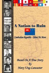 A Nation to Ruin - Cambodian Republic - Silent No More