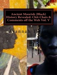 Ancient Moorish (Black) History Revealed: Chit-Chats & Comments off the Web Vol. V