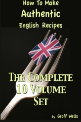 How To Make Authentic English Recipes - The Complete 10 Volume Set