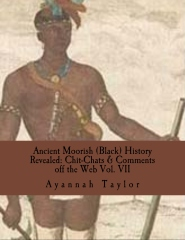 Ancient Moorish (Black) History Revealed: Chit-Chats & Comments off the Web Volume VII
