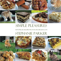 Simple Pleasures 50 Popular Recipes From PlainChicken.com