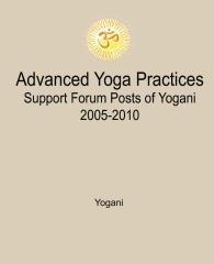 Advanced Yoga Practices Support Forum Posts of Yogani, 2005-2010