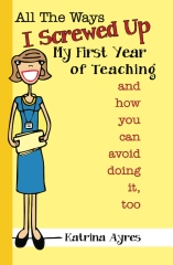 All the Ways I Screwed Up My First Year of Teaching