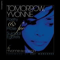 Tomorrow, Yvonne. Poetry & Prose for Suicidal Egotists