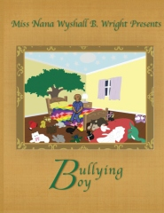 Miss Nana Wyshall B. Wright Presents Bullying Boy