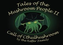 Tale of the Mushroom People II:  Call of Cthulhushroom
