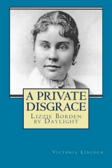 A Private Disgrace:  Lizzie Borden by Daylight
