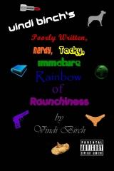 Vindi Birch's Poorly Written, Nerdy, Tacky, Immature Rainbow of Raunchiness