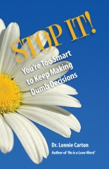 STOP IT! You're too smart to keep making Dumb Decisions