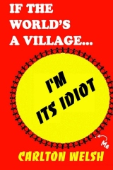If the World's a Village, I'm Its Idiot
