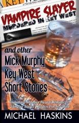 Vampire Slayer Murdered in Key West - Mick Murphy Short Stories