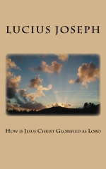 How is Jesus Christ Glorified as Lord
