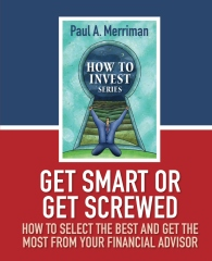 Get Smart or Get Screwed: How To Select The Best and Get The Most From Your Financial Advisor