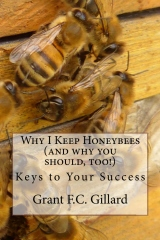 Why I Keep Honeybees (and why you should, too!): Keys to Your Success
