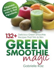 Green Smoothie Magic - 132+ Delicious Green Smoothie Recipes That Trim And Slim