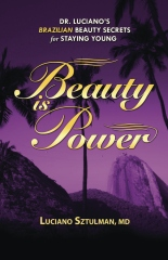 Beauty Is Power: Dr. Luciano's Brazilian Beauty Secrets For Staying Young