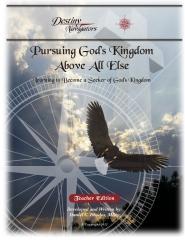Pursuing God's Kingdom, Above All Else - Teacher Edition