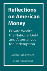 Reflections on American Money, Private Wealth, the National Debt and Alternatives for Redemption
