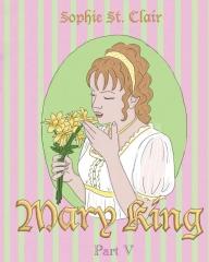 Mary King Part V