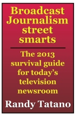 Broadcast Journalism Street Smarts: The 2013 Survival Guide for Today's Television Newsroom