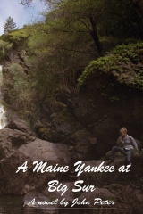 A Maine Yankee at Big Sur -- A novel be John Peter