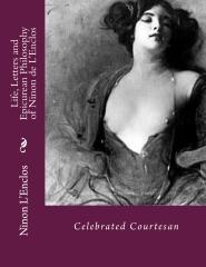 Life, Letters and Epicurean Philosophy of Ninon de L'Enclos