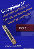Georgeboards(tm)  C6 Lessons for Beginners Lots of Good Stuff to Know About Lap Steel Guitar - Part 2