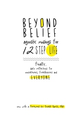 Beyond Belief: Agnostic Musings for 12 Step Life