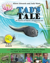 TAD'S TALE the mystery of Tadpole's disappearing tail : plus Facts about PONDS and WETLANDS and FUN ACTIVITIES to make and do