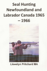 Seal Hunting Newfoundland and Labrador Canada 1965 - 1966