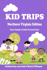 Kid Trips Northern Virginia Edition: Your Family's Guide To Local Fun!