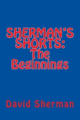 SHERMAN'S SHORTS; The Beginnings