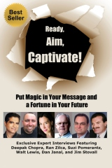 Ready, Aim, Captivate! Put Magic in Your Message, and a Fortune in Your Future
