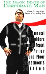 The Tragic Death of Corporate Man: a hero for capitalism; champion of the working class - The Annual Stockholders Financial Report  for Prior Ground Floor Investments Edition