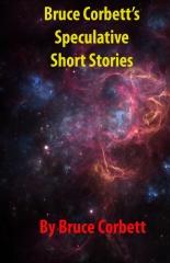 Bruce Corbett's Speculative Short Stories