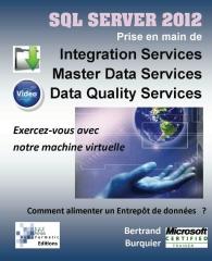 Sql Server 2012. Prise en main de Integration Services, Master Data Services, Data Quality services