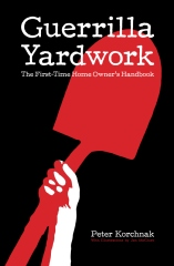 Guerrilla Yardwork: The First-Time Home Owner's Handbook