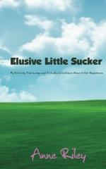 Elusive Little Sucker - My Entirely Too Long and Totally Circuitous Search for Happiness