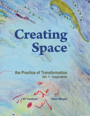 Creating Space  The Practice of Transformation, Vol. 1:  Inspiration