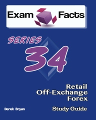 Exam Facts Series 34 Retail Off-Exchange Forex Exam Study Guide