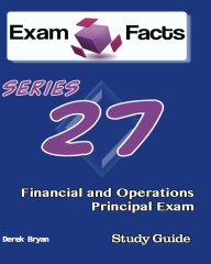Exam Facts Series 27 Financial and Operations Principal Exam Study Guide