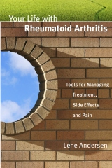 Your Life with Rheumatoid Arthritis: Tools for Managing Treatment, Side Effects and Pain
